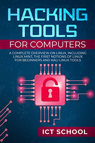 hacking tools for computers: a complete overview on linux, including linux mint, the first notions of linux for beginners and kali linux tools (english edition)