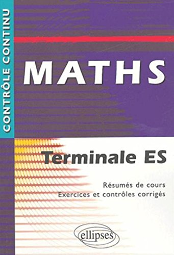 Maths Terminale ES - Résumés de cours, Exercices et contrôles corrigés