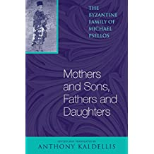 Mothers and Sons, Fathers and Daughters: The Byzantine Family of Michael Psellos
