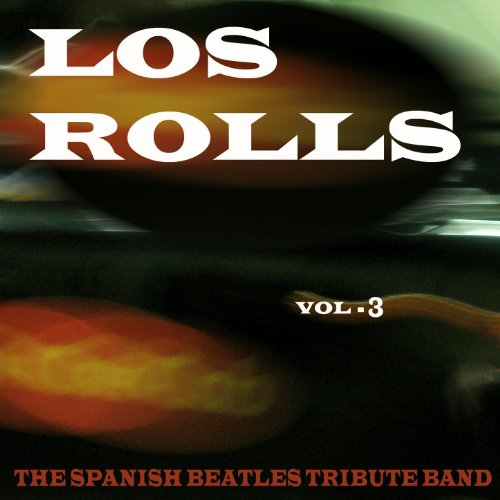 Los Rolls, The Spanish Beatles Tribute Band Vol.3 (Beatles Rock And Roll Musik)