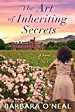 The Art of Inheriting Secrets by Barbara O'Neal