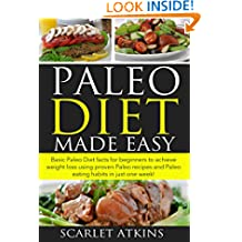 Paleo Diet Made Easy: Basic Paleo Diet Facts for Beginners to achieve weight loss using proven Paleo Recipes and Paleo Eating Habits in just one week!