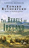 The Rebels of Ireland by Edward Rutherfurd (2008-02-26)