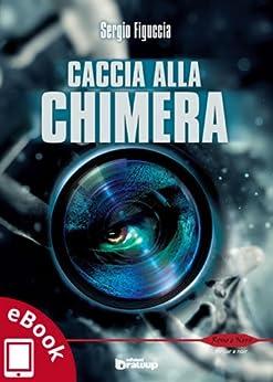 Caccia alla Chimera (Collana Rosso e Nero - Thriller e noir) di [Sergio Figuccia]
