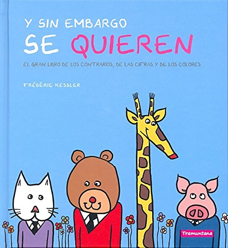 Y sin embargo se quieren/And However they love each other: El gran libro de los contrarios, de las cifras y de los colores/The Great Book of Opposites, Numbers and Colors