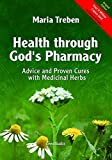 Health Through God's Pharmacy: Advice and Proven Cures with Medicinal Herbs. New Edition: Advice and Experiences with Medicinal Herbs