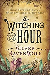 The Witching Hour: Spells, Powders, Formulas, and Witchy Techniques That Work