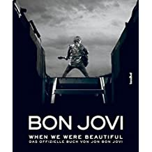Bon Jovi - When we were beautiful: Das offizielle Buch von Jon Bon Jovi