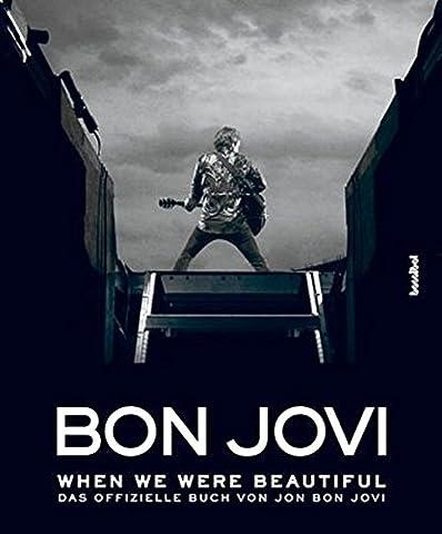 Bon Jovi - When we were beautiful: Das offizielle Buch von Jon Bon Jovi
