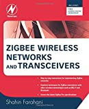 ZigBee Wireless Networks and Transceivers: The Complete Guide for RF/Wireless Engineers