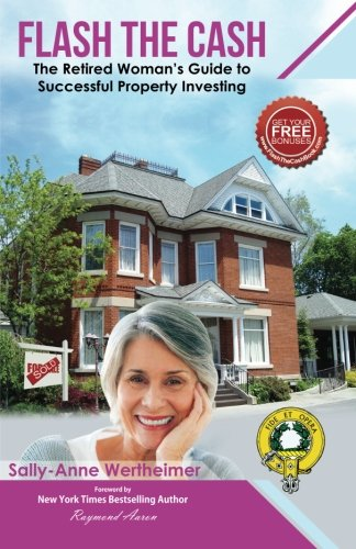 Flash The Cash: The Retired Woman's Guide to Successful Property Investing
