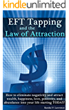 EFT Tapping and the Law of Attraction: How to eliminate negativity and attract wealth, happiness, love, positivity, and abundance into your life starting TODAY!