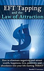 EFT Tapping and the Law of Attraction: How to eliminate negativity and attract wealth, happiness, love, positivity, and abundance into your life starting TODAY! (English Edition)