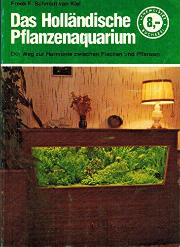 Das Holländische Pflanzenaquarium. Der Weg zur Harmonie zwischen Fischen und Pflanzen.