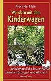 Wandern mit dem Kinderwagen: 30 babytaugliche Touren zwischen Stuttgart und Albtrauf