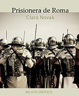 Prisionera de Roma: Relato erótico (El hombre de Calacia