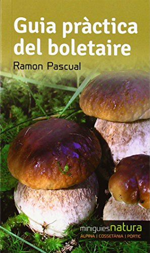 Guia Pràctica Del Boletaire (Miniguies de natura) por Ramon Pascual Lluvià