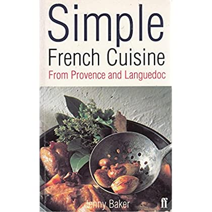 Simple French Cuisine. From Provence and Languedoc
