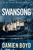Swansong (The DI Nick Dixon Series Book 4) by Damien Boyd