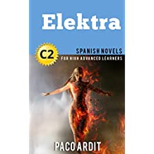 Spanish Novels: Short Stories for High Advanced Learners C2 - Grow Your Vocabulary and Learn Spanish While Having Fun! (Elektra)