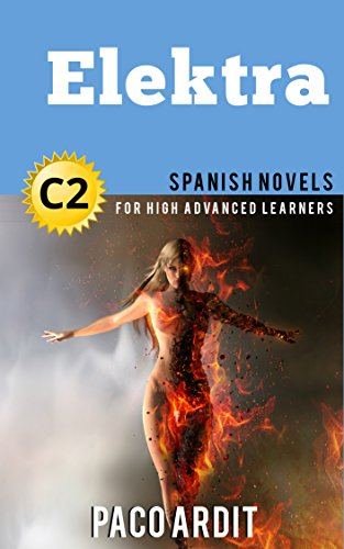 Spanish Novels: Short Stories for High Advanced Learners C2 - Grow Your Vocabulary and Learn Spanish While Having Fun! (Elektra) por Paco Ardit