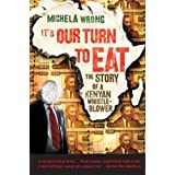 It's Our Turn to Eat: The Story of a Kenyan Whistle-Blower by Michela Wrong (2010-06-08)