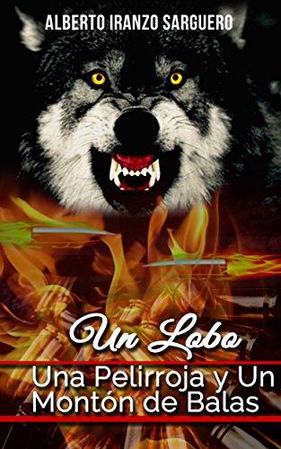 Un Lobo, Una Pelirroja y un Montón de Balas por Alberto Iranzo Sarguero
