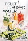 Produkt-Bild: Fruit Infused Water: 98 gesunde Rezepte für leckeres Wasser mit Früchten und Kräutern