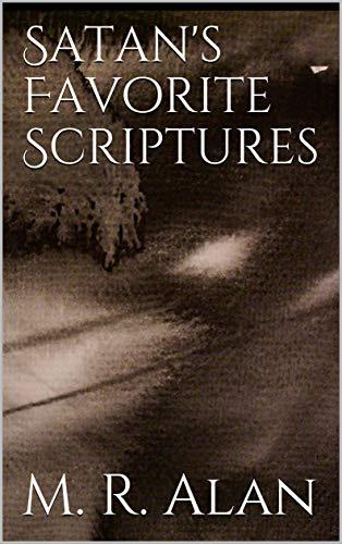Satan's Favorite Scriptures (English Edition) por M. R.  Alan