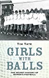 Girls With Balls: The Secret History of Womens Football