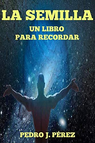 La Semilla Un libro para recordar: Un libro contra la Manipulación y el Adoctrinamiento Mundial: Más Allá de la Autoayuda y el Crecimiento Personal