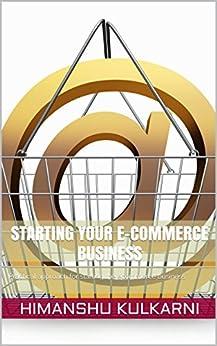 Starting your E-commerce Business: Practical approach for starting the ecommerce business (English Edition) par [Kulkarni, Himanshu]