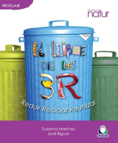 El Llibre De Les 3R. Reduir, Reciclar I Reutilitzar por Jordi Bigues i Balcells