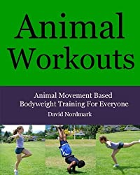 Animal Workouts: Animal Inspired Bodyweight Workouts For Men And Women by David Nordmark (2009-12-22)