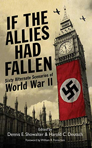 If the Allies Had Fallen: Sixty Alternate Scenarios of World War II (English Edition)