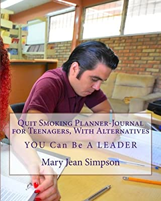 Quit Smoking Planner-Journal for Teenagers, With Alternatives: YOU Can Be A LEADER by CreateSpace Independent Publishing Platform