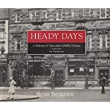Heady Days: The Central Area v. 1: History of Newcastle's Public Houses (A history of Newcastle's public houses)