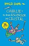 Charlie y El Ascensor de Cristal / Charlie and the Great Glass Elevator: Coleccian Dahl (Roald Dalh Colecction)