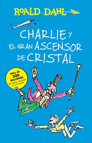 Charlie y El Ascensor de Cristal / Charlie and the Great Glass Elevator: Coleccian Dahl (Roald Dalh Colecction) por Roald Dahl