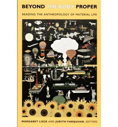 By Margaret Lock Beyond the Body Proper: Reading the Anthropology of Material Life (Body, Commodity, Text)