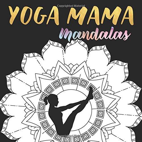 c9484da692cd5e Yoga Mama Mandalas: A Mandala Coloring Book for Mothers - Yoga Poses  (Relaxing Manadalas for Mom to Color, Band 1)