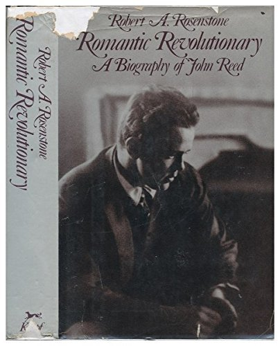 Romantic Revolutionary: A Biography of John Reed by Robert A. Rosenstone (1975-06-01)