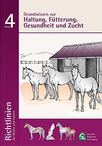 Richtlinien für Reiten und Fahren / Grundwissen zur Haltung; Fütterung, Gesundheit und Zucht: Richtlinien für Reiten und Fahren, Band 4 (Das Pferd Verhalten Handbuch)