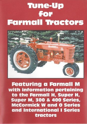 Tune-Up For Farmall Tractors: Farmall H, Super H, M, Super M, 300 and 400  Series, McCormick W and O Series and International I Series