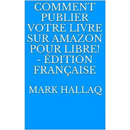 Comment publier votre livre sur Amazon pour libre! - Édition Française