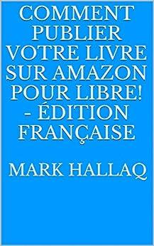 Comment publier votre livre sur Amazon pour libre! - Édition Française (French Edition) von [Hallaq, Mark]
