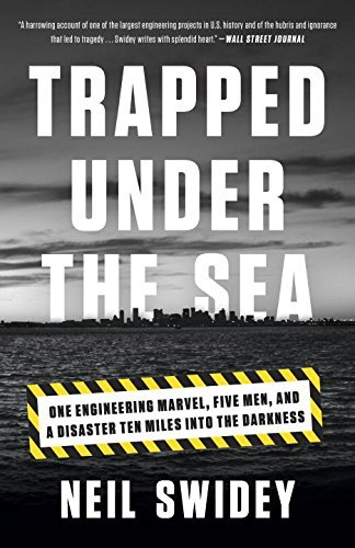 Trapped Under the Sea: One Engineering Marvel, Five Men, and a Disaster Ten Miles Into the Darkness by Neil Swidey (2015-02-17)