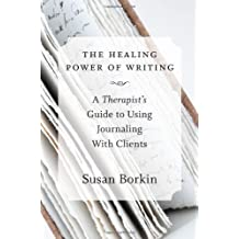 Healing Power of Writing: A Therapist's Guide to Using Journaling with Clients by Susan Borkin (22-Apr-2014) Hardcover