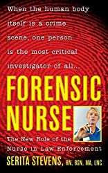 Forensic Nurse: The New Role of the Nurse in Law Enforcement by Serita Stevens (2006-08-01)