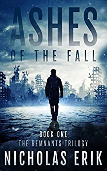 Ashes of the Fall (The Remnants Trilogy Book 1) (English Edition) par [Erik, Nicholas]
